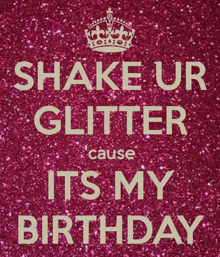 shake-ur-glitter-cause-its-my-birthday.png