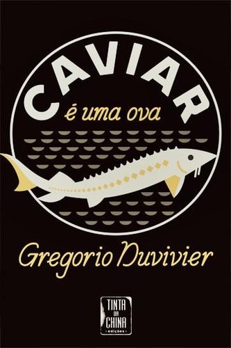 caviar-e-uma-ova-duvivier.jpg