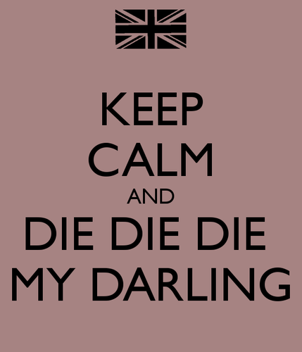 keep-calm-and-die-die-die-my-darling-1.png