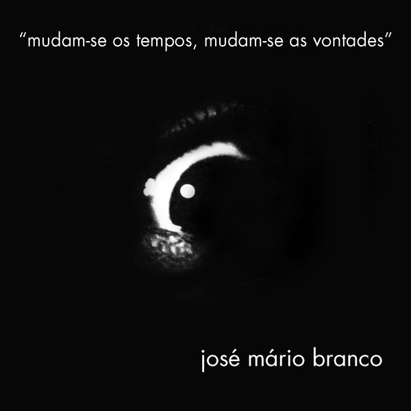 JoseMarioBranco-Mudan-seOsTemposMudam-seAsVontades