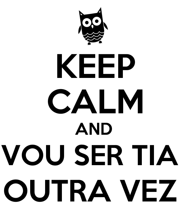 5528374_keep_calm_and_vou_ser_tia_outra_vez.png
