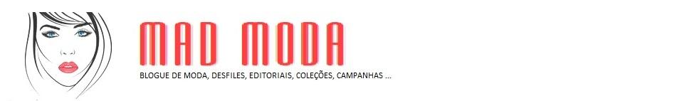 Mad Moda | moda, desfiles, editoriais, coleções, campanhas