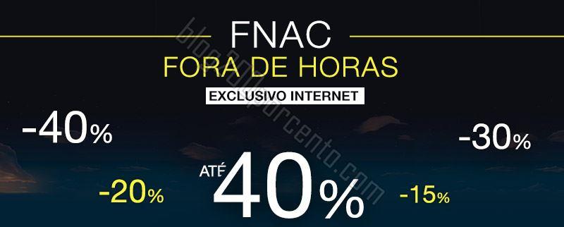 Descontos até 40% FNAC Fora de horas das 23 h at